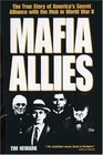 Mafia Allies The True Story of America's Secret Alliance with the Mob in World War II