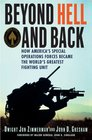 Beyond Hell and Back How America's Special Operations Forces Became the World's Greatest Fighting Unit