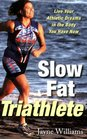 Slow Fat Triathlete Live Your Athletic Dreams in the Body You Have Now