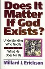 Does It Matter If God Exists Understanding Who God Is and What He Does for Us