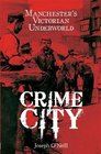 Crime City The Violent History of the Gangs of Manchester