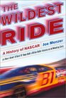 The Wildest Ride: A History of NASCAR (or How a Bunch of Good Ol' Boys Built a Billion-Dollar Industry out of Wrecking Cars)