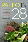 Paleo in 28 Four Weeks of 5-Ingredient Paleo Meals to Lose Weight and Improve Health