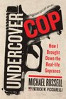 Undercover Cop How I Brought Down the RealLife Sopranos