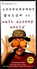 Frommer's Irreverent Guide to Walt Disney World (Frommer's Irreverent Guide to Walt Disney World)
