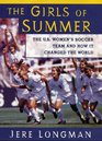 Girls of Summer: The U.s Womens Soccer Team and How They Changed the World