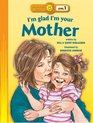 I'm Glad I'm Your Mother