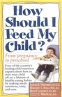 How Should I feed My Child From Pregnancy to Preschool