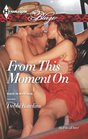 From This Moment On (Made in Montana, Bk 6) (Harlequin Blaze, No 753)