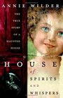 House of Spirits and Whispers: A True Story of a Haunted House