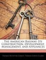 The American Railway Its Construction Development Management and Appliances