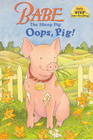 Babe: Oops, Pig! (Early STEP into Reading)