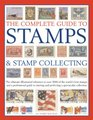 The Complete Guide to Stamps  Stamp Collecting The ultimate illustrated reference to over 3000 of the world's best stamps and a professional guide  and perfecting a spectacular collection
