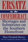 Ersatz in the Confederacy: Shortages and Substitutes on the Southern Homefront (Southern Classics Series)