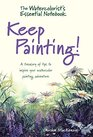 The Watercolorist's Essential Notebook - Keep Painting A Treasury of Tips to Inspire Your Watercolor Painting Adventure
