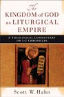 Kingdom of God as Liturgical Empire The A Theological Commentary on 1-2 Chronicles