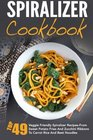 Spiralizer Cookbook Top 49 Veggie Friendly Spiralizer Recipes-From Sweet Potato Fries And Zucchini Ribbons To Carrot Rice And Beet Noodles  Spiralizer Vegetable Spiralizer Cooking