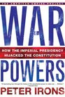 War Powers How the Imperial Presidency Hijacked the Constitution