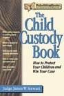 The Child Custody Book How to Protect Your Children and Win Your Case
