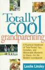 Totally Cool Grandparenting  A Practical Handbook Of Tips Hints  Activities For The Modern Grandparent