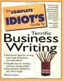 The Complete Idiot's Guide to Terrific Business Writing