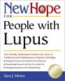 New Hope for People with Lupus Your Friendly Authoritive Guide to the Latest in Traditional and Complementary Solutions