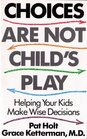 Choices Are Not Child's Play Helping Your Kids Make Wise Decisions