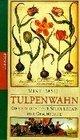 Tulpenwahn Die verrckteste Spekulation der Geschichte