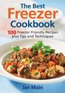 The Best Freezer Cookbook: 100 Freezer Friendly Recipes, Plus Tips and Techniques