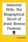 Immortal Wife The Biographical Novel of Jessie Benton Fremont