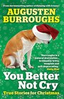 You Better Not Cry True Stories for Christmas