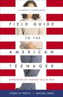 Field Guide to the American Teenager A Parent's Companion