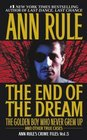 The End of the Dream: The Golden Boy Who Never Grew Up and Other True Cases  (Crime Files, Vol. 5)