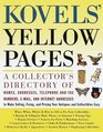 Kovels' Yellow Pages  A Directory of Names Addresses Telephone and Fax Numbers and Email and Intern et Addresses to Make Selling Fixing and P
