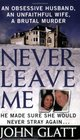 Never Leave Me  A True Story of Marriage Deception and Brutal Murder