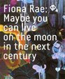 Fiona Rae Maybe You Can Live on the Moon in the Next Century