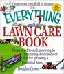 The Everything Lawn Care Book From Seed to Soil Mowing to Fertilizing-Hundreds of Tips for Growing a Beautiful Lawn