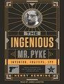 The Ingenious Mr Pyke Inventor Fugitive Spy