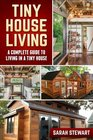 Tiny House Living A Complete Guide to Living in a Tiny House