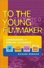 To the Young Filmmaker Conversations With Working Filmmakers
