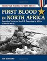 First Blood in North Africa Operation Torch and the US Campaign in Africa in WWII