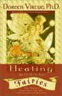 Healing with the Fairies: Messages, Manifestations and Love from the World of the Fairies