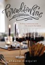 Bread and Wine: Finding Community and Life Around the Table