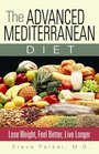 The Advanced Mediterranean Diet Lose Weight Feel Better Live Longer