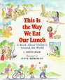 This Is the Way We Eat Our Lunch A Book About Children Around the World