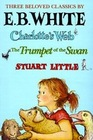 Three Beloved Classics by E B White Charlotte's Web/The Trumpet of the Swan/Stuart Little