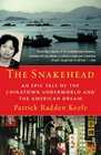 The Snakehead An Epic Tale of the Chinatown Underworld and the American Dream