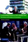 Contending Visions of the Middle East : The History and Politics of Orientalism (The Contemporary Middle East)