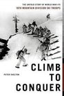 Climb To Conquer The Untold Story Of World War II's 10th Mountain Division Ski Troups