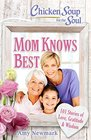 Chicken Soup for the Soul Mom Knows Best 101 Stories of Love Gratitude  Wisdom